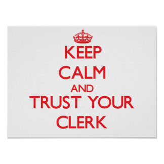Keep Calm and Trust Your Clerk Poster