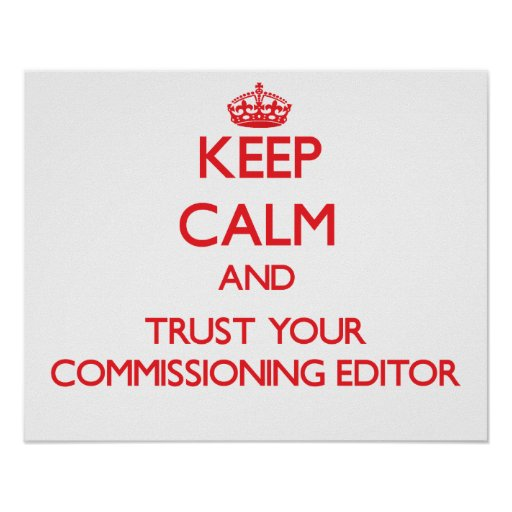Keep Calm and Trust Your Commissioning Editor Posters