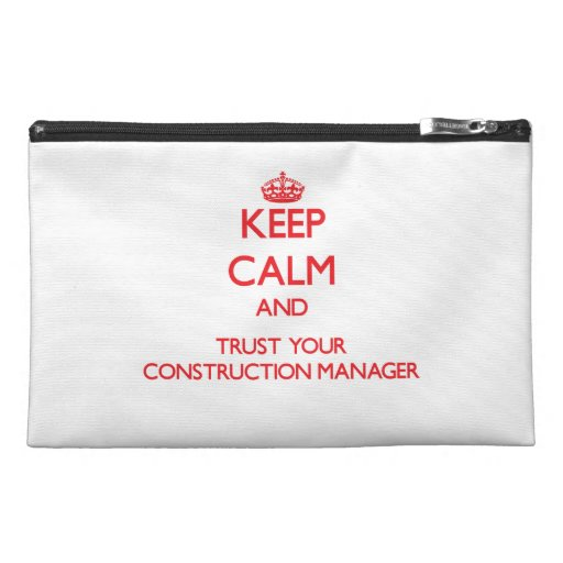 Keep Calm and trust your Construction Manager Travel Accessories Bag