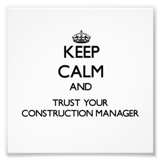 Keep Calm and Trust Your Construction Manager Photo