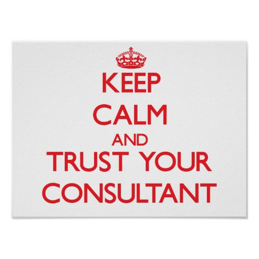 Keep Calm and Trust Your Consultant Poster