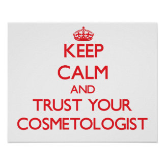 Keep Calm and Trust Your Cosmetologist Poster