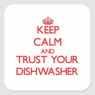 Keep Calm and Trust Your Dishwasher Square Sticker