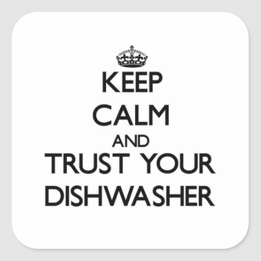 Keep Calm and Trust Your Dishwasher Sticker