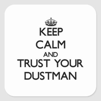 Keep Calm and Trust Your Dustman Square Sticker
