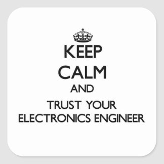 Keep Calm and Trust Your Electronics Engineer Square Sticker