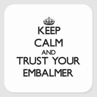 Keep Calm and Trust Your Embalmer Square Sticker