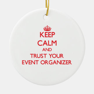 Keep Calm and Trust Your Event Organizer Ceramic Ornament