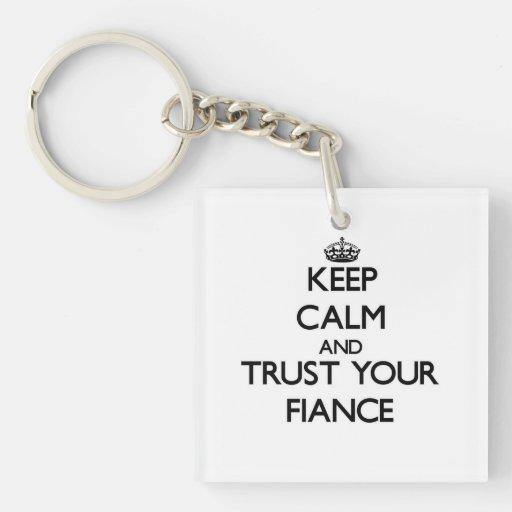 Keep Calm and Trust  your Fiance Acrylic Key Chain