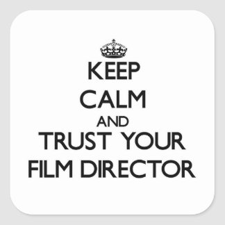Keep Calm and Trust Your Film Director Square Sticker
