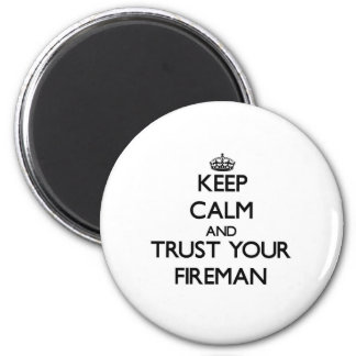 Keep Calm and Trust Your Fireman Magnets