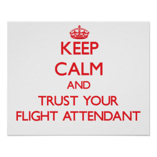 Keep Calm and Trust Your Flight Attendant Poster