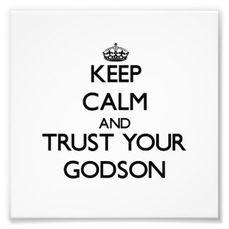Keep Calm and Trust  your Godson Photo Print