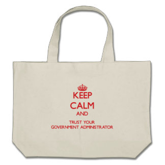 Keep Calm and trust your Government Administrator Canvas Bags