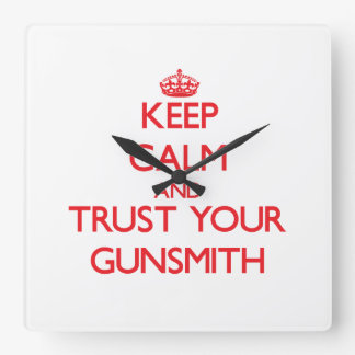 Keep Calm and Trust Your Gunsmith Square Wall Clock