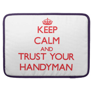 Keep Calm and trust your Handyman Sleeve For MacBooks
