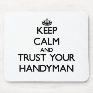 Keep Calm and Trust Your Handyman Mousepads