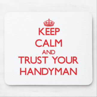 Keep Calm and Trust Your Handyman Mouse Pads