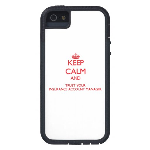 Keep Calm and trust your Insurance Account Manager iPhone 5 Cases