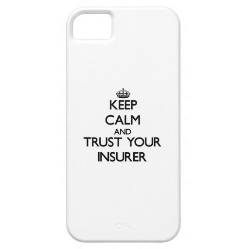 Keep Calm and Trust Your Insurer iPhone 5 Case