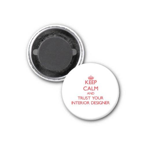Keep Calm and Trust Your Interior Designer Fridge Magnets