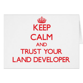Keep Calm and Trust Your Land Developer Greeting Card