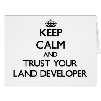 Keep Calm and Trust Your Land Developer Cards