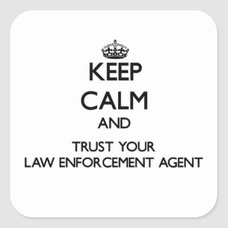 Keep Calm and Trust Your Law Enforcement Agent Square Stickers