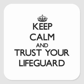 Keep Calm and Trust Your Lifeguard Square Sticker
