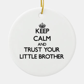 Keep Calm and Trust  your little Brother Round Ceramic Decoration