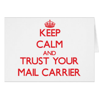 Keep Calm and Trust Your Mail Carrier Greeting Card