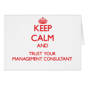 Keep Calm and Trust Your Management Consultant Greeting Card