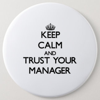 Keep Calm and Trust Your Manager 6 Cm Round Badge