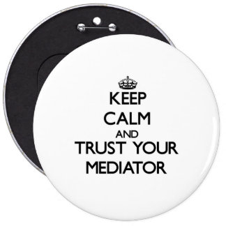 Keep Calm and Trust Your Mediator 6 Cm Round Badge