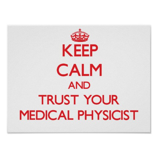 Keep Calm and Trust Your Medical Physicist Poster
