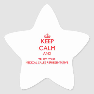 Keep Calm and Trust Your Medical Sales Representat Sticker