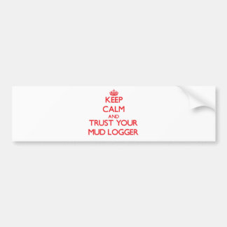 Keep Calm and Trust Your Mud Logger Bumper Sticker