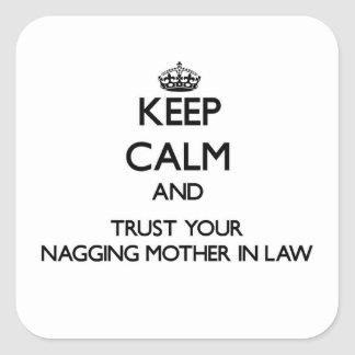 Keep Calm and Trust  your Nagging Mother-in-Law Square Sticker