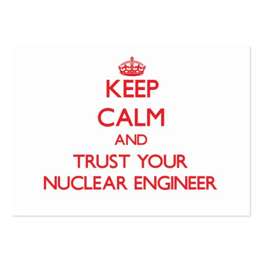 Keep Calm and Trust Your Nuclear Engineer Business Card