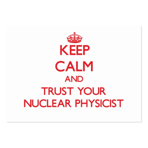 Keep Calm and Trust Your Nuclear Physicist Business Card