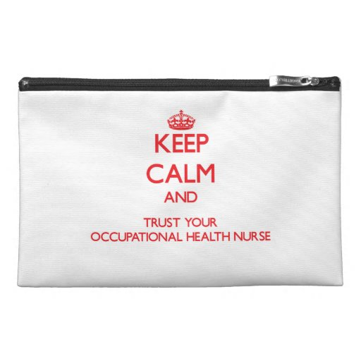 Keep Calm and trust your Occupational Health Nurse Travel Accessories Bags