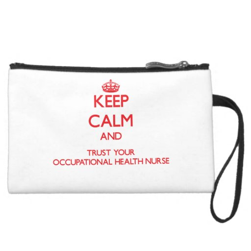 Keep Calm and trust your Occupational Health Nurse Wristlet Purse