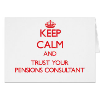 Keep Calm and Trust Your Pensions Consultant Greeting Card