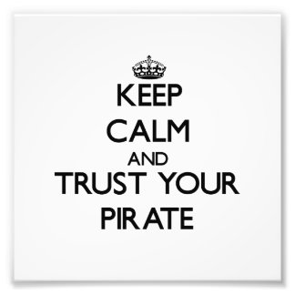Keep Calm and Trust Your Pirate Art Photo