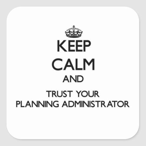 Keep Calm and Trust Your Planning Administrator Square Stickers