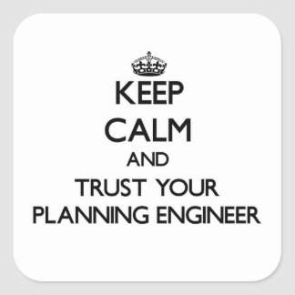 Keep Calm and Trust Your Planning Engineer Square Sticker