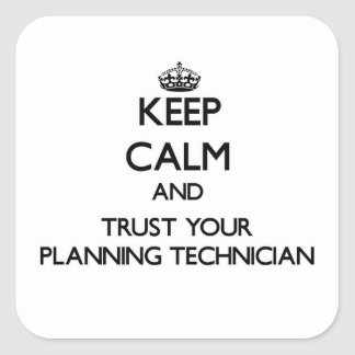 Keep Calm and Trust Your Planning Technician Sticker