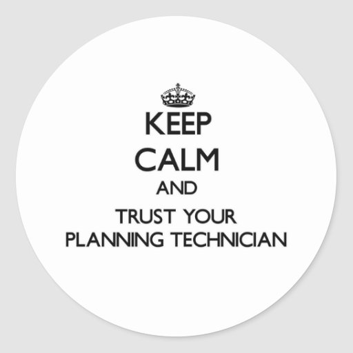 Keep Calm and Trust Your Planning Technician Round Stickers
