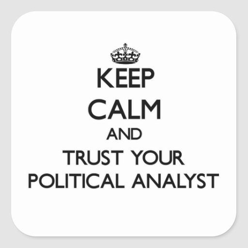 Keep Calm and Trust Your Political Analyst Square Sticker
