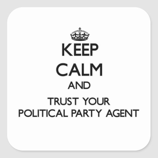 Keep Calm and Trust Your Political Party Agent Square Stickers
